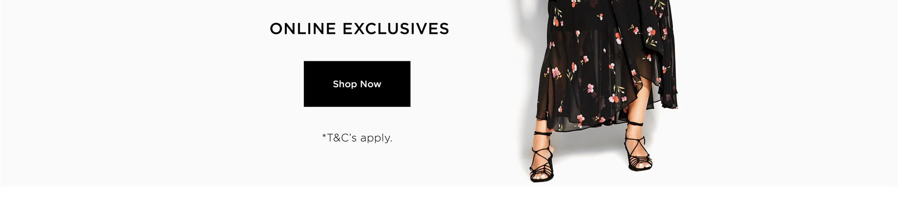 Up to 30% Off* Online Exclusives